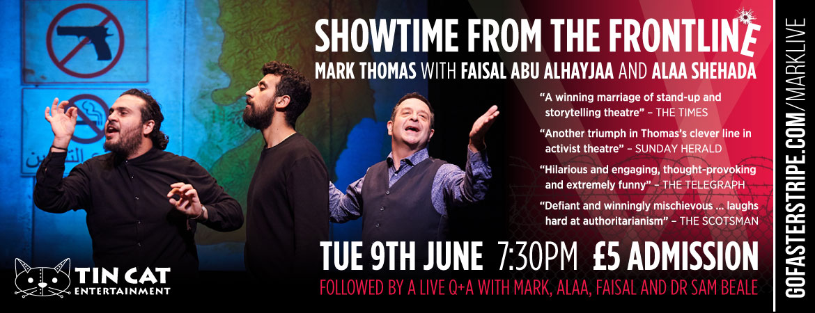 Buy a ticket to the livestream of 'Showtime From The Frontline' – followed by a live Q & A with Mark Thomas, Faisal Abu Alhayjaa, Alaa Shehada and Dr Sam Beale – Tuesday 9th June 2020 at 7:30pm – £5 Admission
